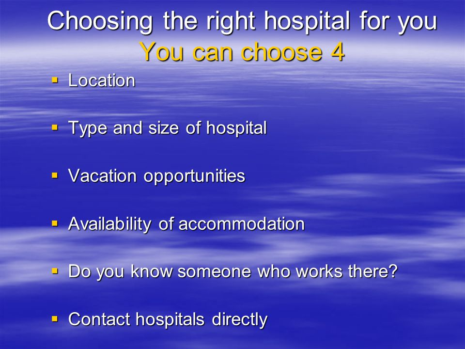 Choosing the right hospital for you You can choose 4