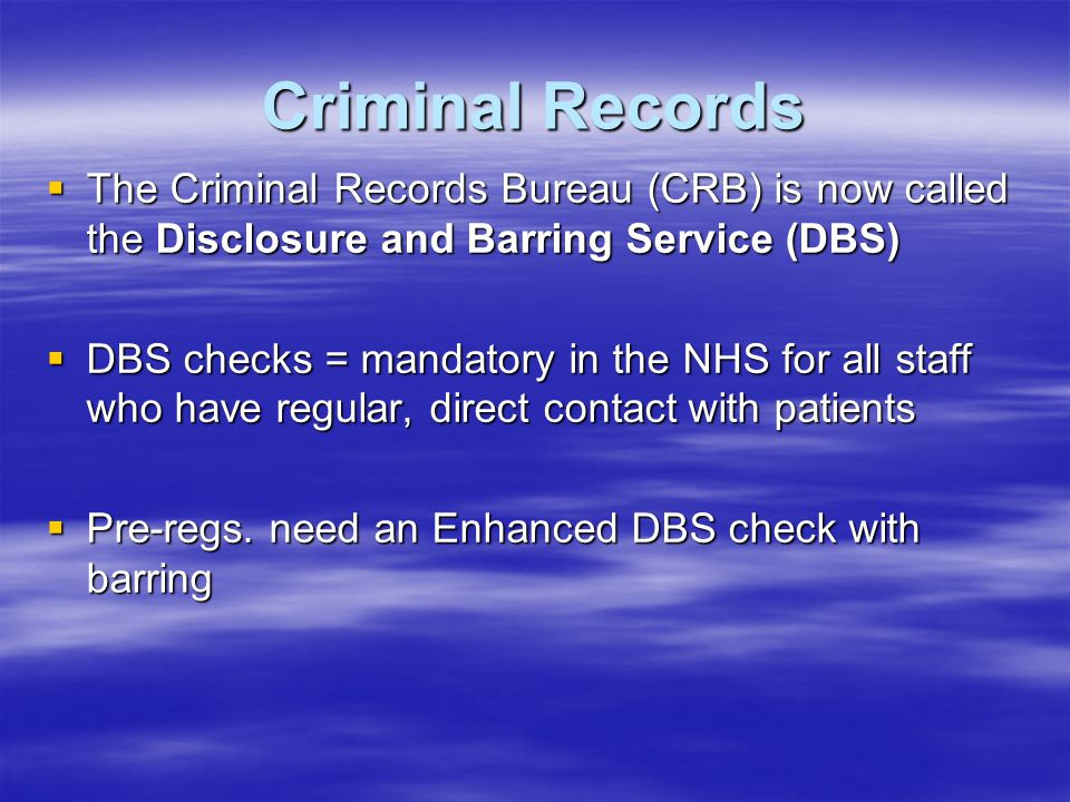 Criminal Records The Criminal Records Bureau (CRB) is now called the Disclosure and Barring Service (DBS)