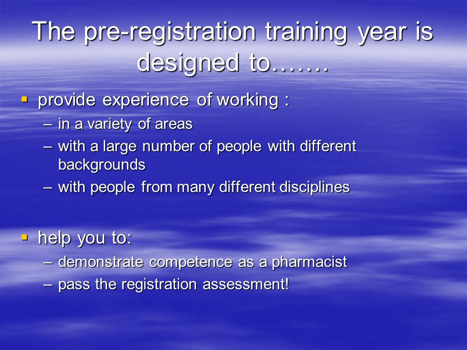 The pre-registration training year is designed to…….