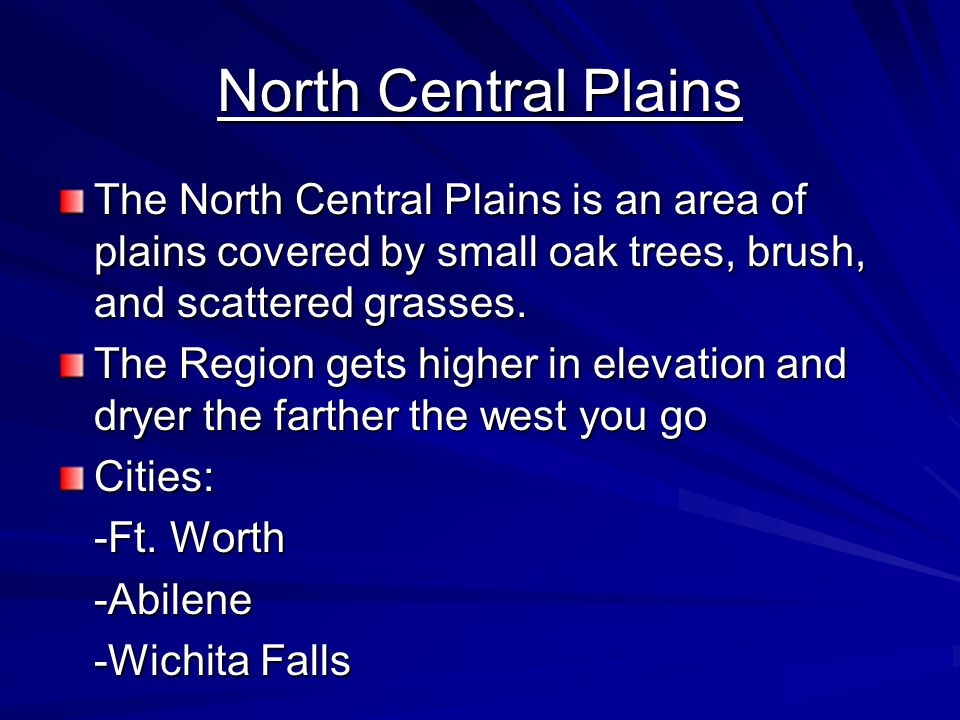 North Central Plains The North Central Plains is an area of plains covered by small oak trees, brush, and scattered grasses.