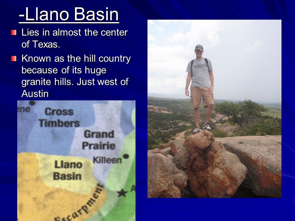 -Llano Basin Lies in almost the center of Texas.