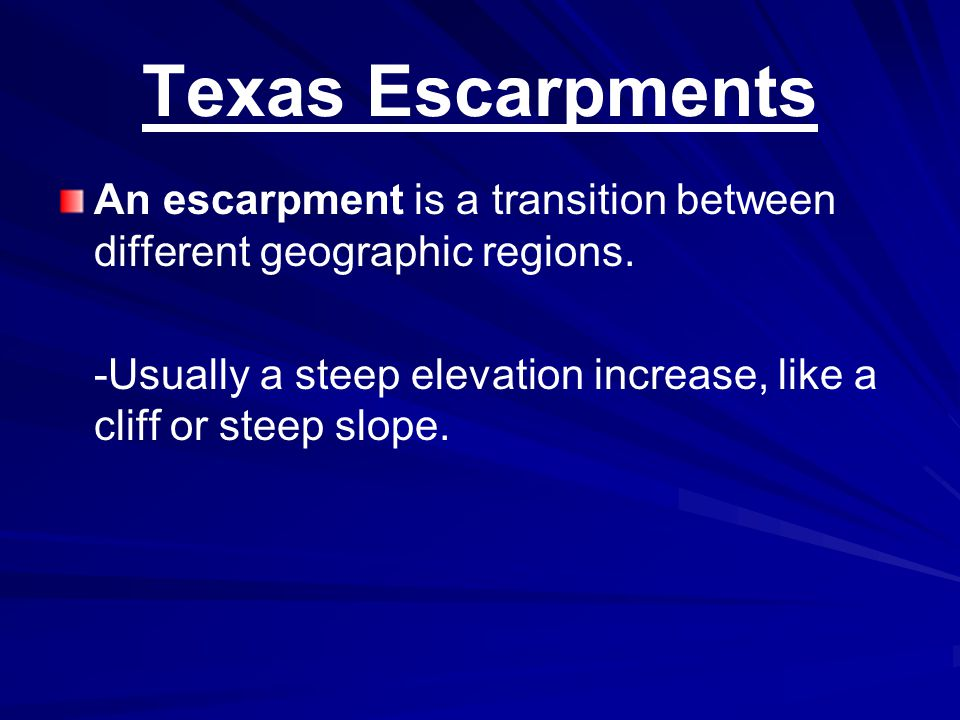 Texas Escarpments An escarpment is a transition between different geographic regions.
