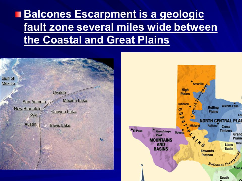 Balcones Escarpment is a geologic fault zone several miles wide between the Coastal and Great Plains