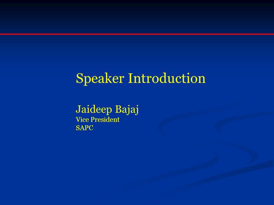 Speaker Introduction Jaideep Bajaj Vice President SAPC