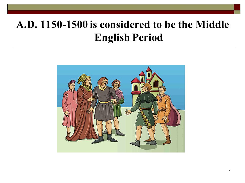 A.D. 1150-1500 is considered to be the Middle English Period