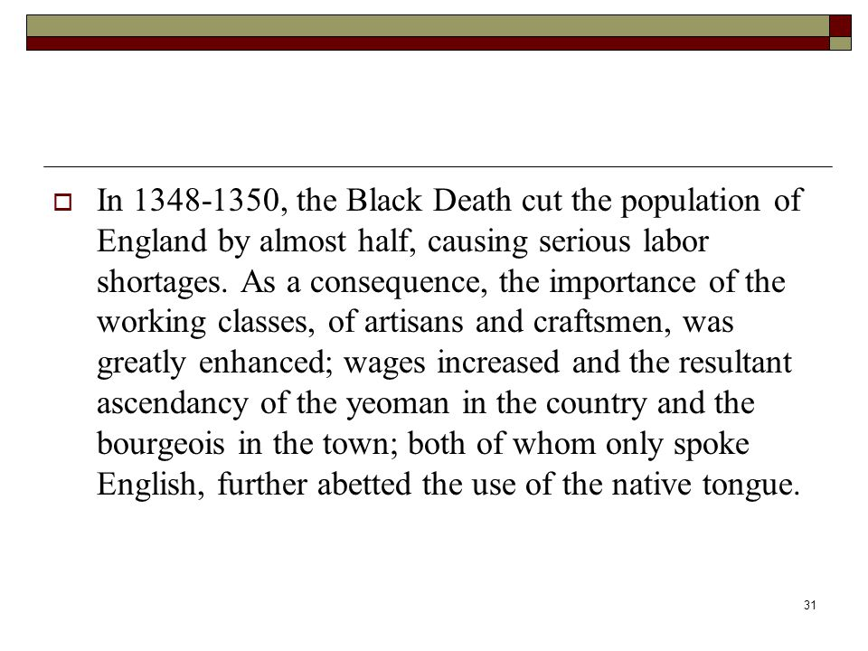 In 1348-1350, the Black Death cut the population of England by almost half, causing serious labor shortages.