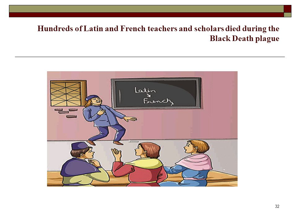 Hundreds of Latin and French teachers and scholars died during the Black Death plague