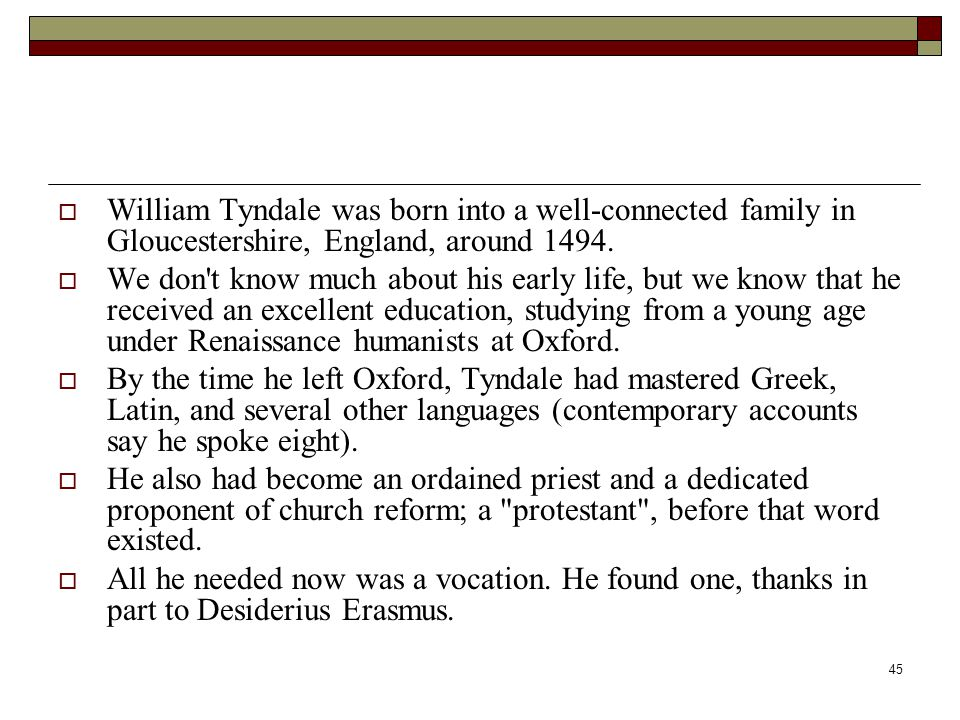 William Tyndale was born into a well-connected family in Gloucestershire, England, around 1494.