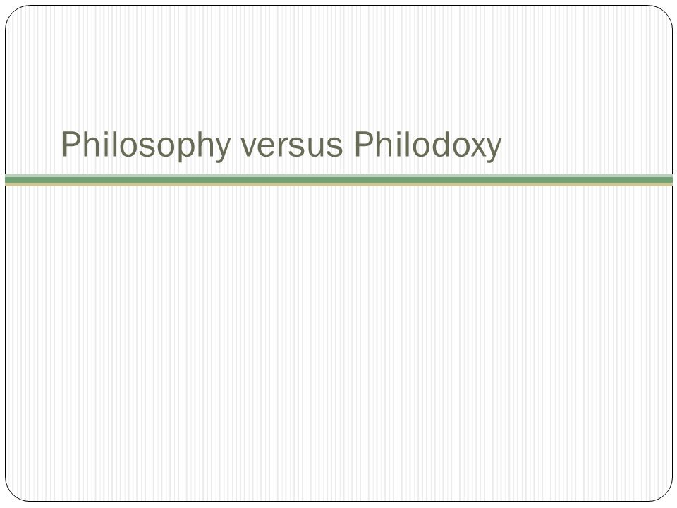 Philosophy versus Philodoxy