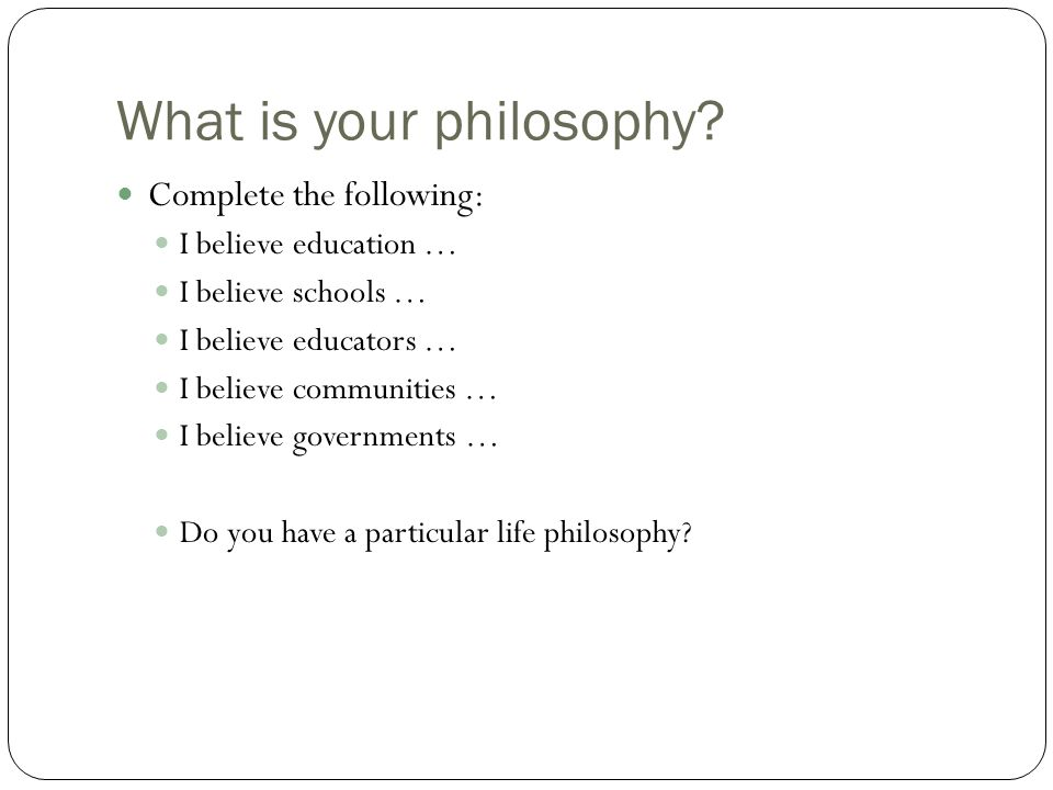 What is your philosophy