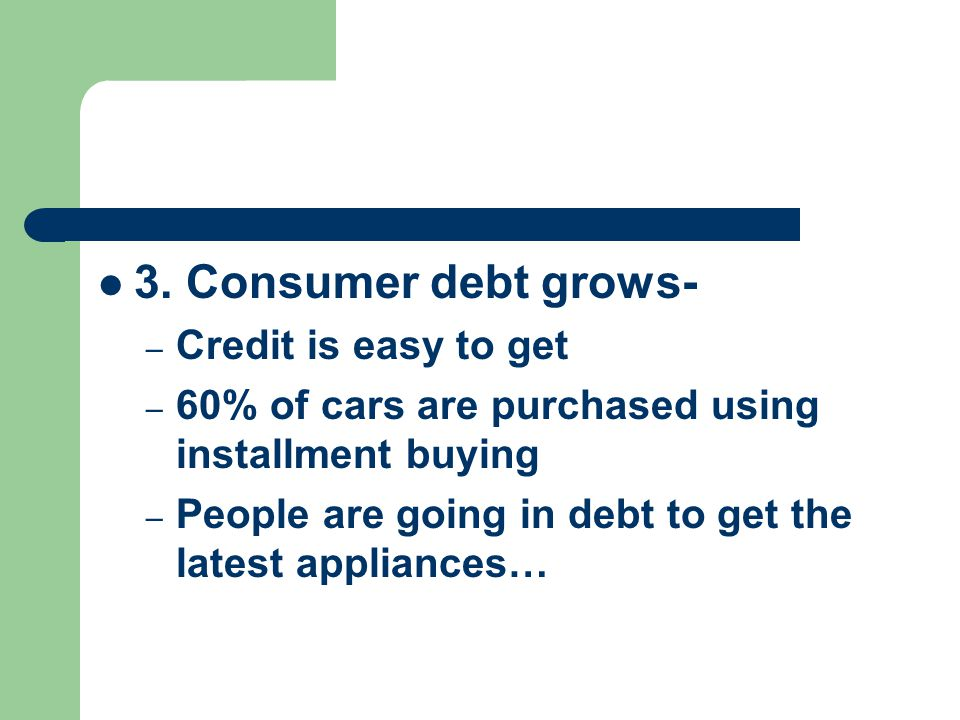 3. Consumer debt grows- Credit is easy to get