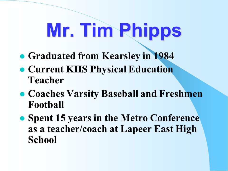 Mr. Tim Phipps Graduated from Kearsley in 1984