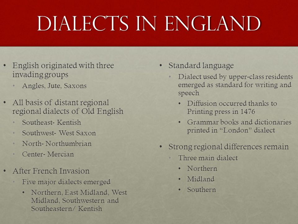 Dialects in England English originated with three invading groups