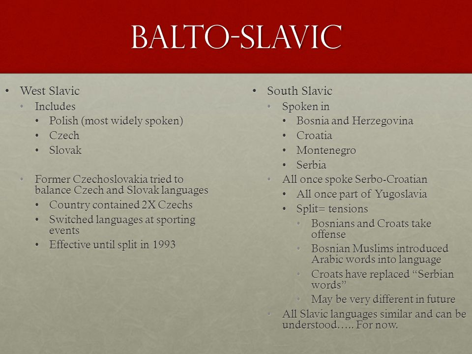 Balto-Slavic West Slavic South Slavic Includes