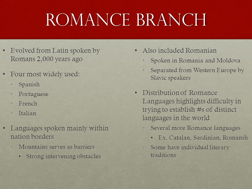 Romance BRanch Evolved from Latin spoken by Romans 2,000 years ago