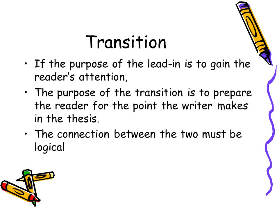 Transition If the purpose of the lead-in is to gain the reader's attention,