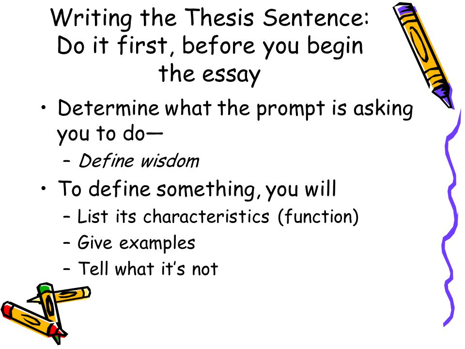 Writing the Thesis Sentence: Do it first, before you begin the essay