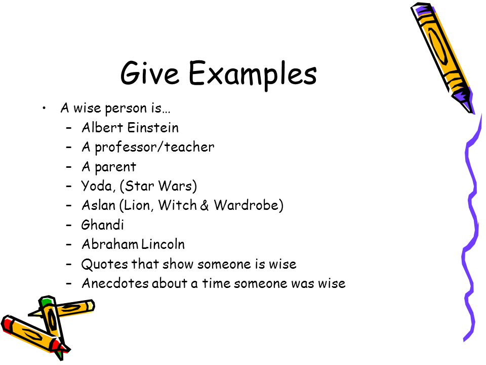 Give Examples A wise person is… Albert Einstein A professor/teacher