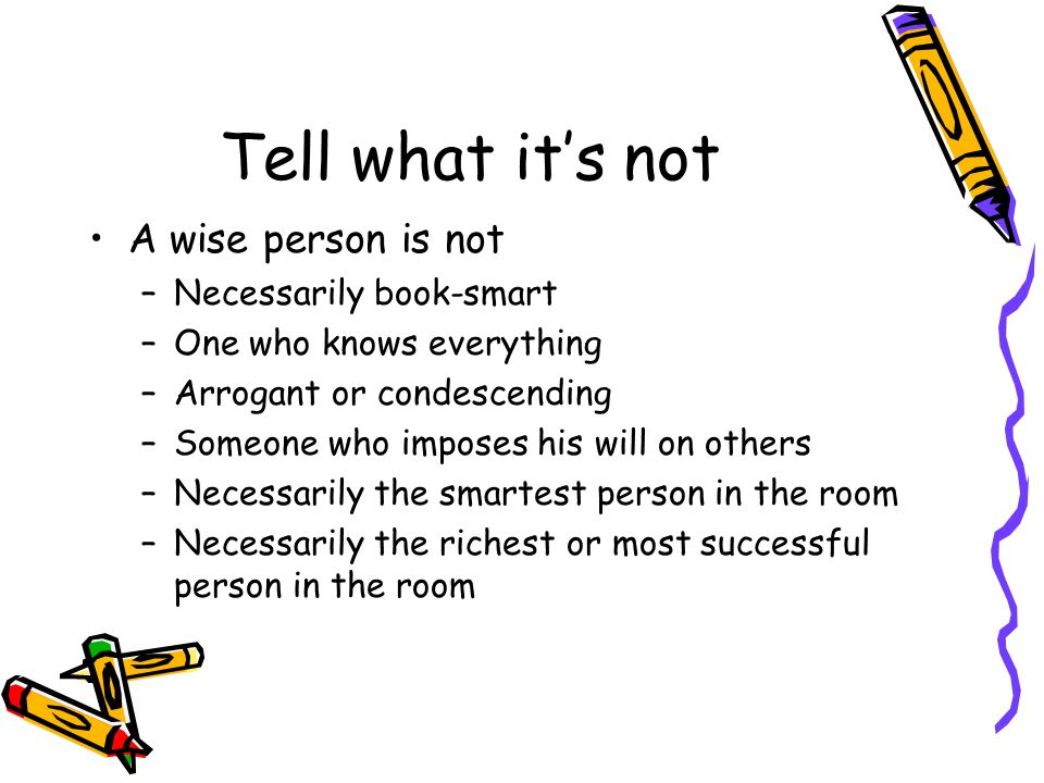 Tell what it's not A wise person is not Necessarily book-smart