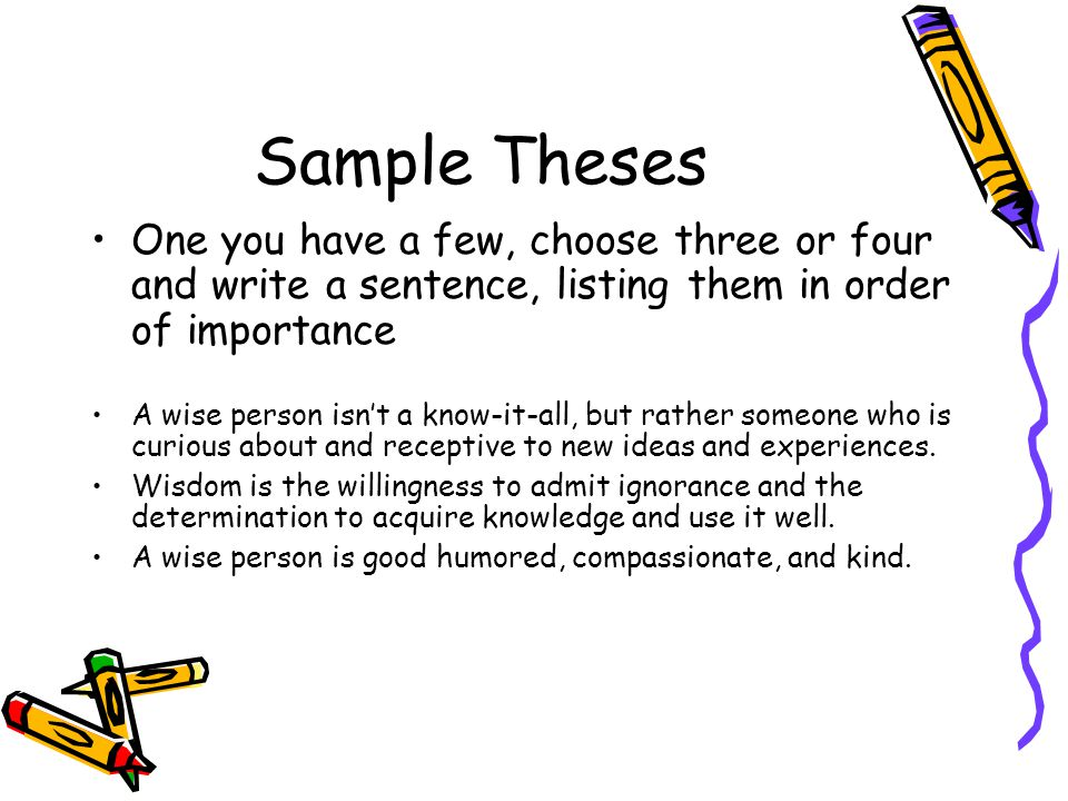 Sample Theses One you have a few, choose three or four and write a sentence, listing them in order of importance.