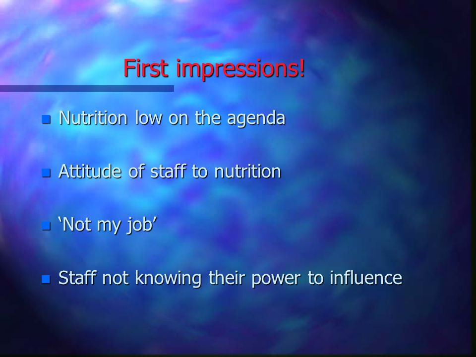 First impressions! Nutrition low on the agenda