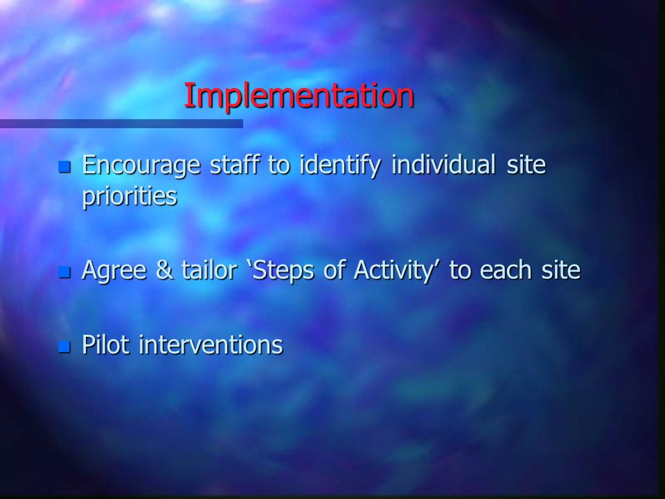 Implementation Encourage staff to identify individual site priorities