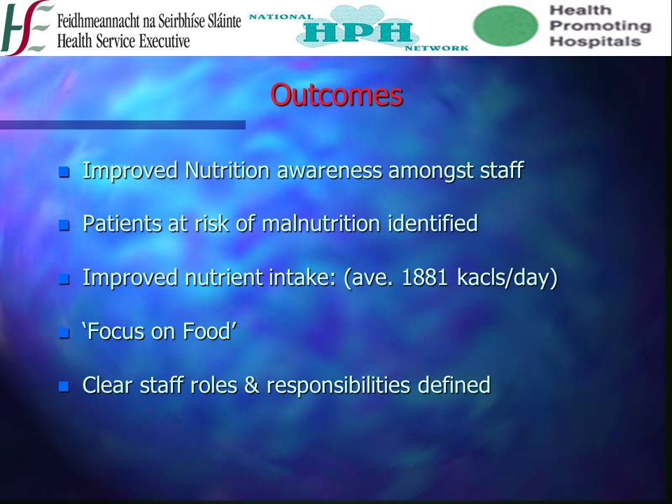 Outcomes Improved Nutrition awareness amongst staff