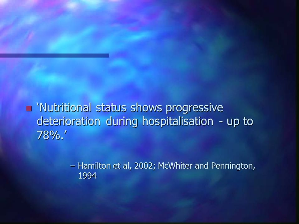 'Nutritional status shows progressive deterioration during hospitalisation - up to 78%.'