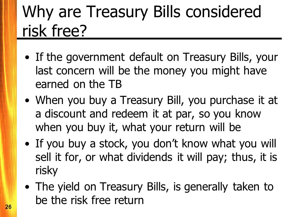Why are Treasury Bills considered risk free