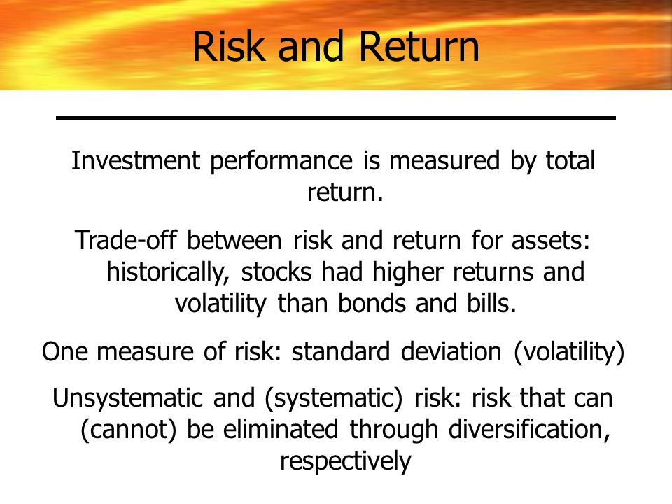 Risk and Return Investment performance is measured by total return.