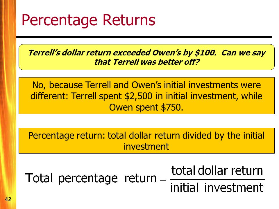 Percentage Returns Terrell's dollar return exceeded Owen's by $100. Can we say that Terrell was better off