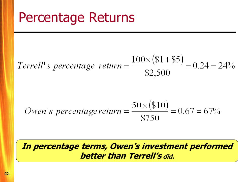 Percentage Returns In percentage terms, Owen's investment performed better than Terrell's did.