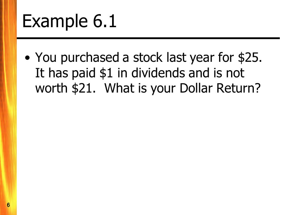 Example 6.1 You purchased a stock last year for $25.