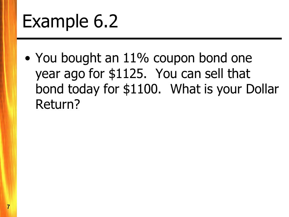 Example 6.2 You bought an 11% coupon bond one year ago for $1125.