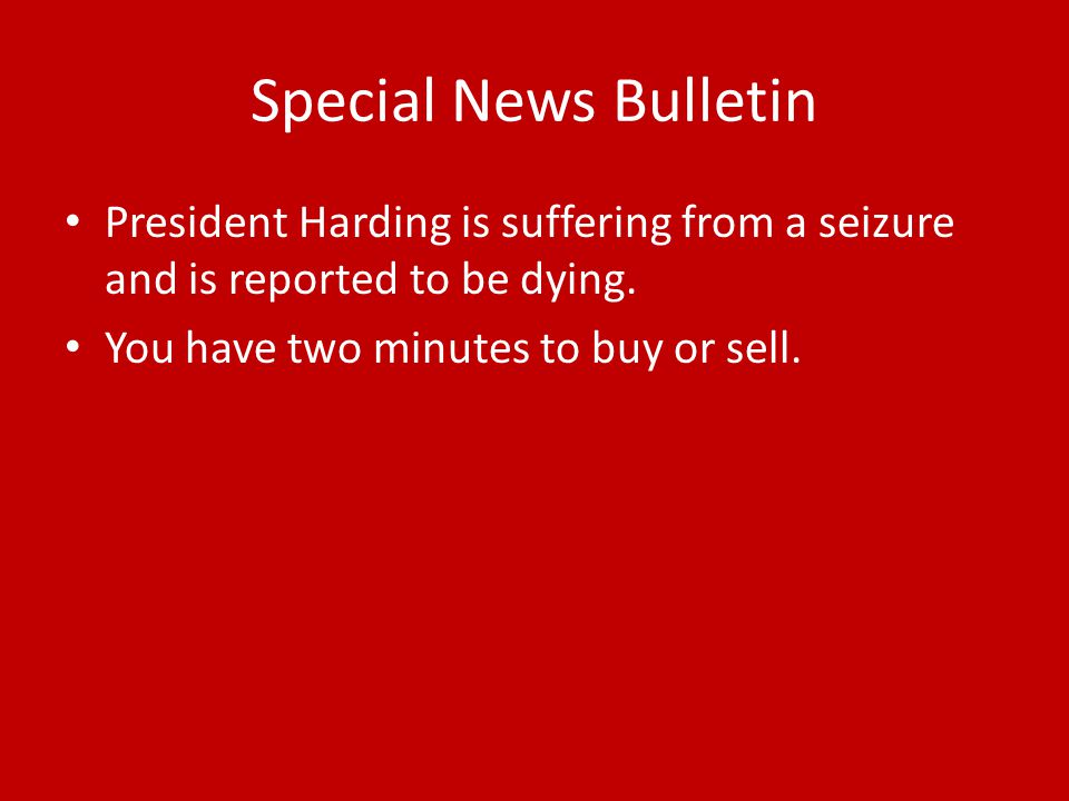 Special News Bulletin President Harding is suffering from a seizure and is reported to be dying.