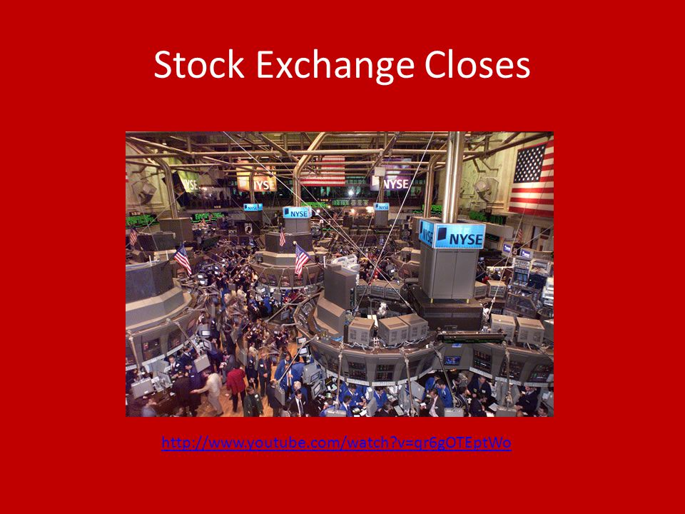 Stock Exchange Closes http://www.youtube.com/watch v=qr6gOTEptWo