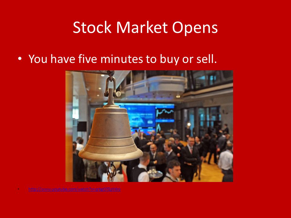 Stock Market Opens You have five minutes to buy or sell.
