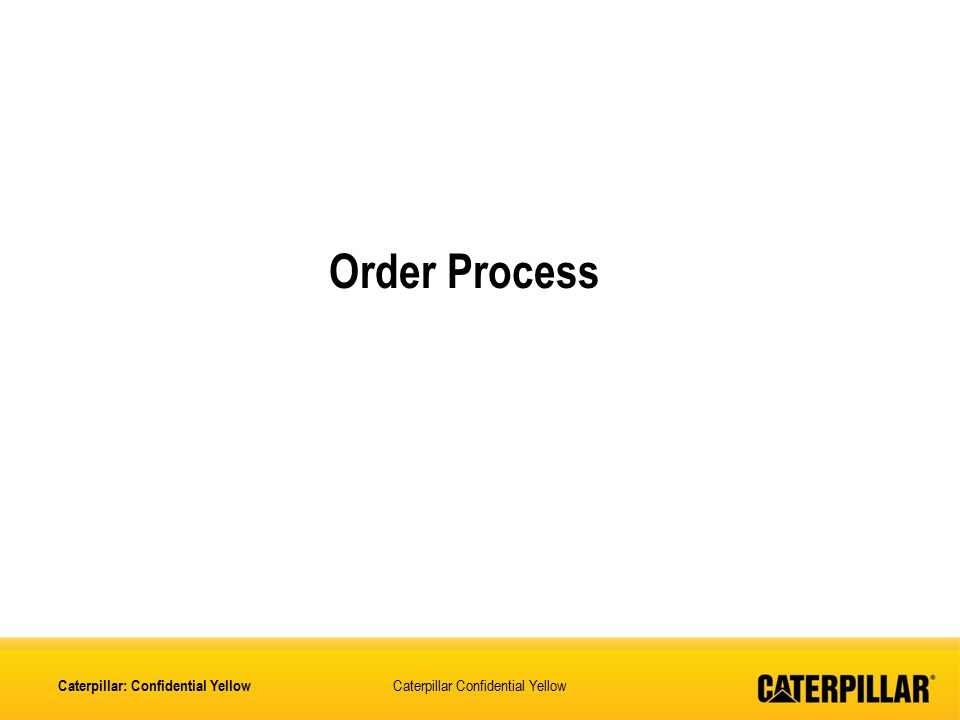 Order Process Caterpillar: Confidential Yellow