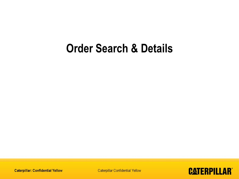 Order Search & Details Caterpillar: Confidential Yellow