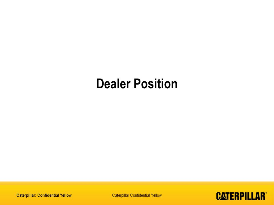 Dealer Position Caterpillar: Confidential Yellow