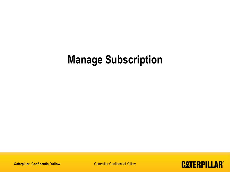 Manage Subscription Caterpillar: Confidential Yellow