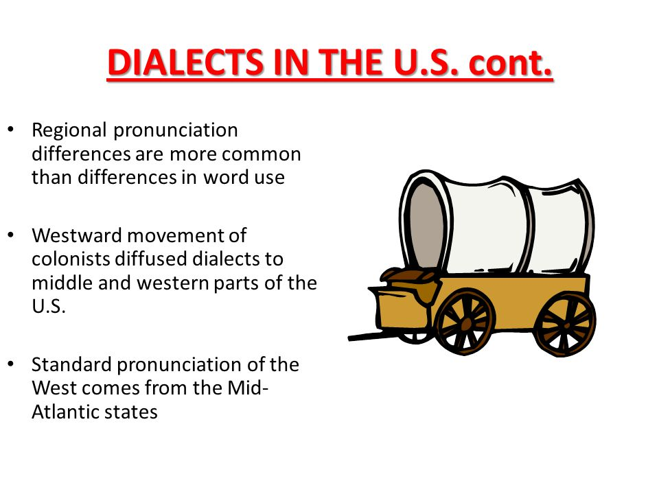DIALECTS IN THE U.S. cont. Regional pronunciation differences are more common than differences in word use.