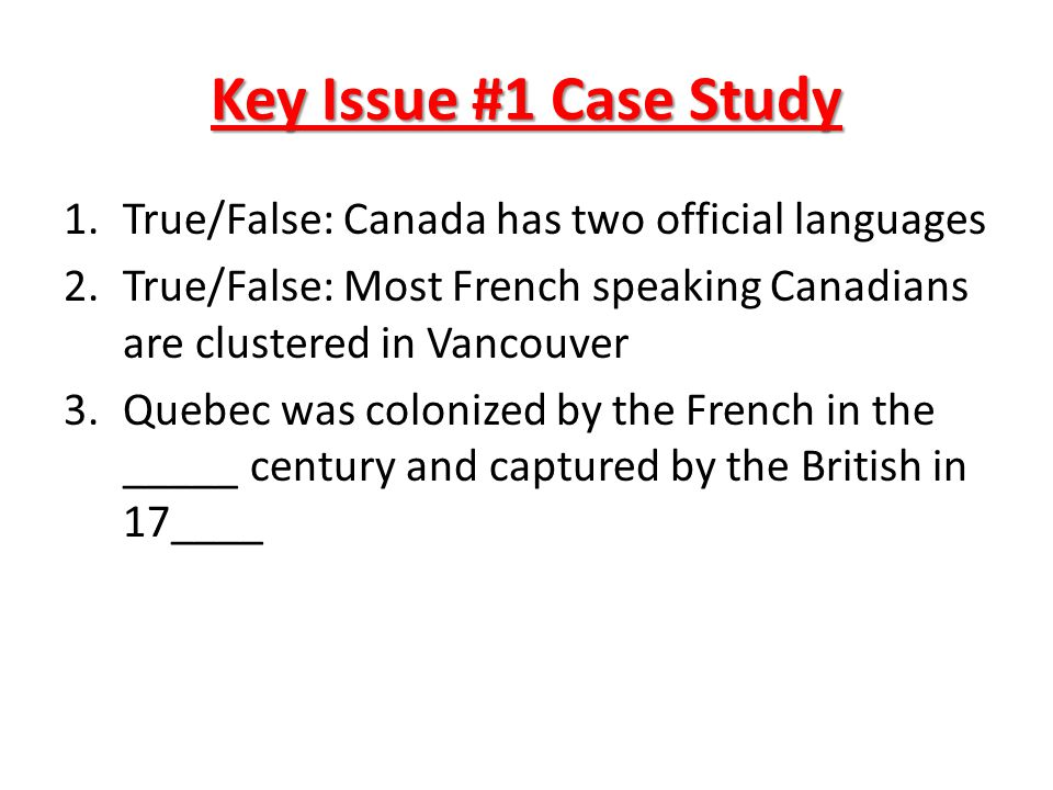 Key Issue #1 Case Study True/False: Canada has two official languages