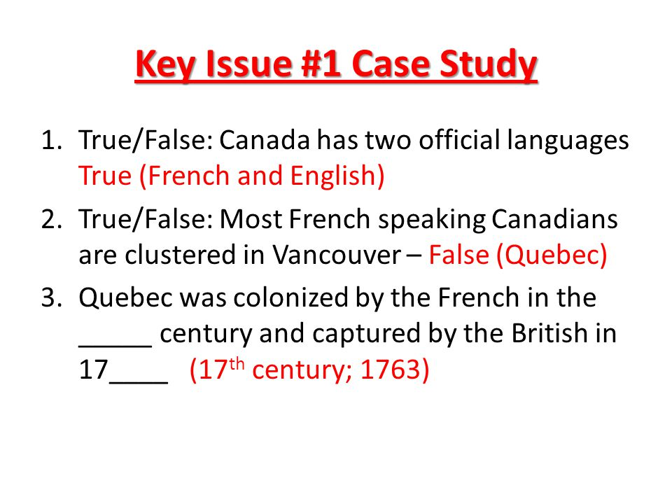 Key Issue #1 Case Study True/False: Canada has two official languages True (French and English)