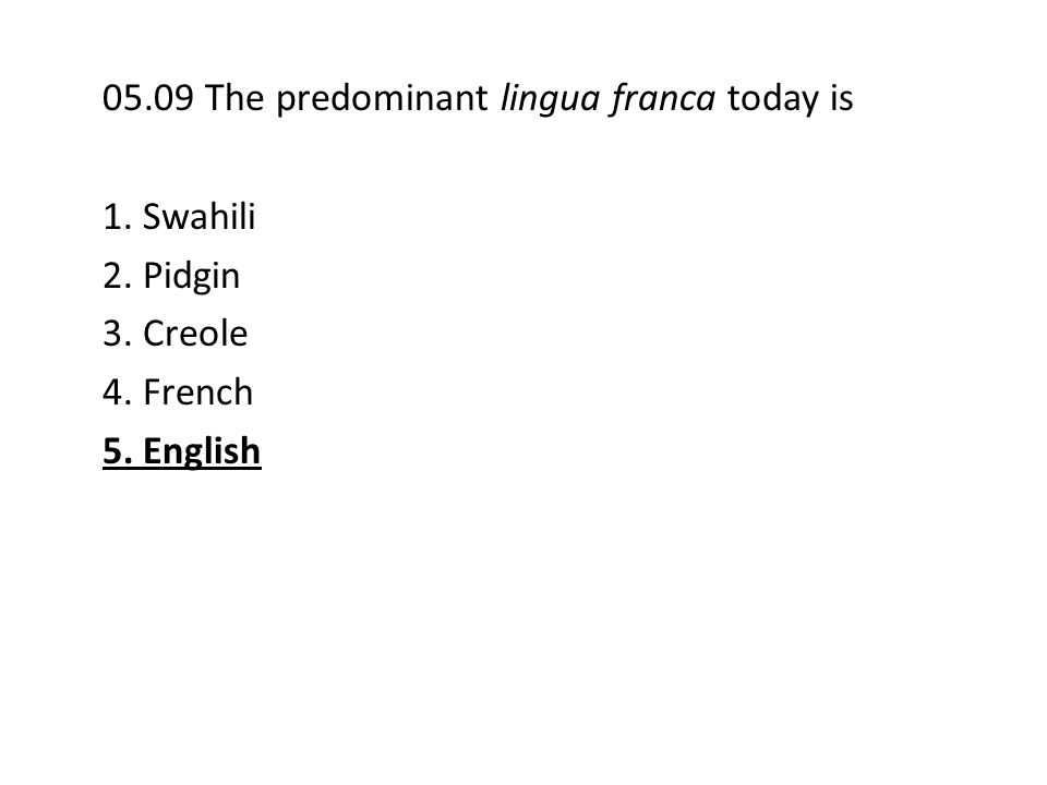 05.09 The predominant lingua franca today is