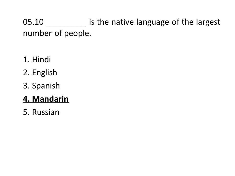 05.10 _________ is the native language of the largest number of people.