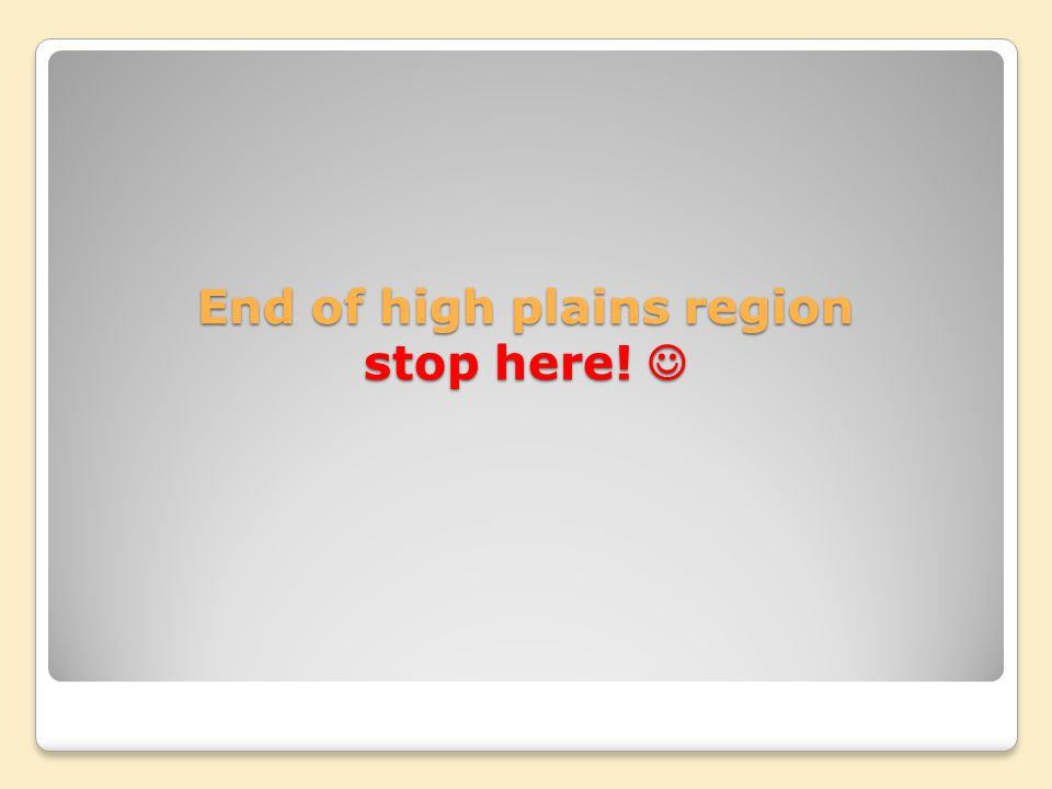 End of high plains region stop here! 