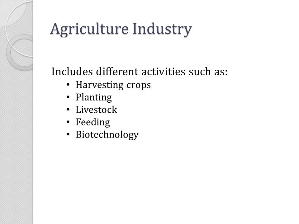 Agriculture Industry Includes different activities such as: