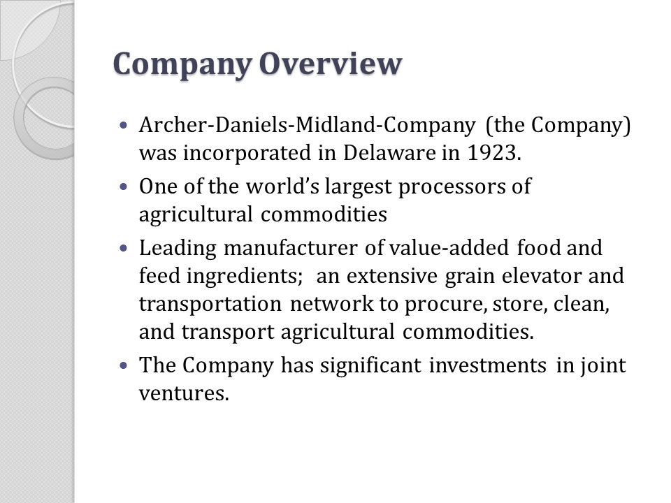 Company Overview Archer-Daniels-Midland-Company (the Company) was incorporated in Delaware in 1923.
