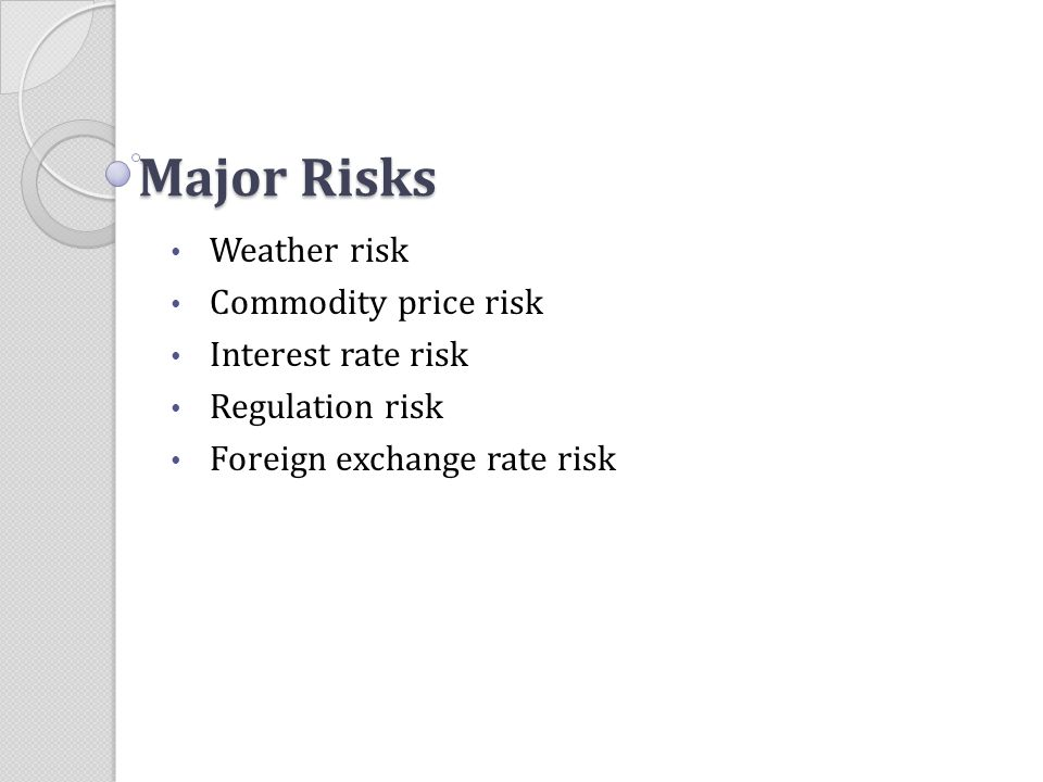 Major Risks Weather risk Commodity price risk Interest rate risk